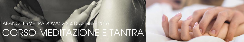 Corso Meditazione e Tantra Padova, Abano Terme 2 - 3 - 4 Dicembre 2016
